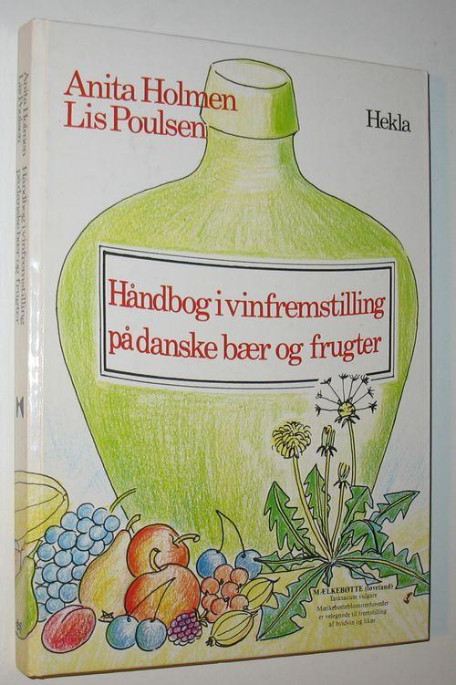 Håndbog i vinfremstilling på danske bær og frugter af Anita Holmen og Lis Poulsen