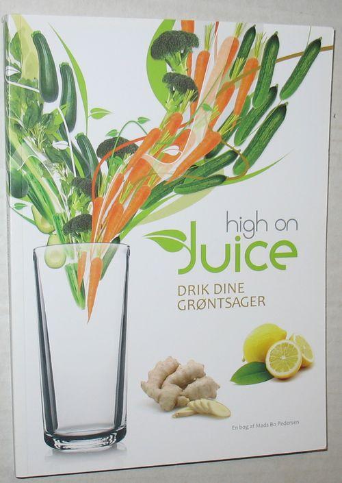 High on Juice - drik dine grøntsager af Mads Bo Pedersen brugt antikvariat
