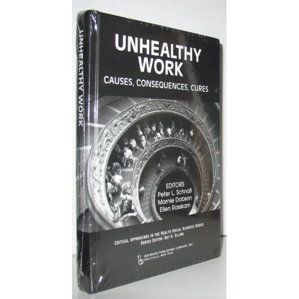 Unhealthy Work - Causes, Consequences, Cures