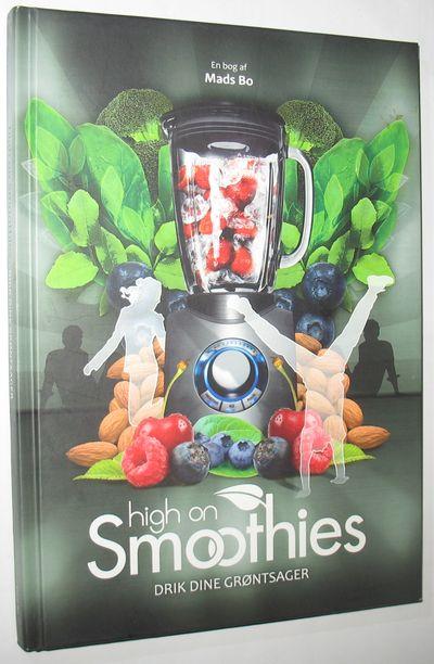 High on Smoothies - drik dine grøntsager af Mads Bo antikvariat brugt
